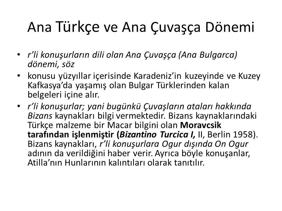 Ana Türkçe ve Ana Çuvaşça Dönemi r'li konuşurların dili olan Ana Çuvaşça (Ana Bulgarca) dönemi, söz konusu yüzyıllar içerisinde Karadeniz'in kuzeyinde