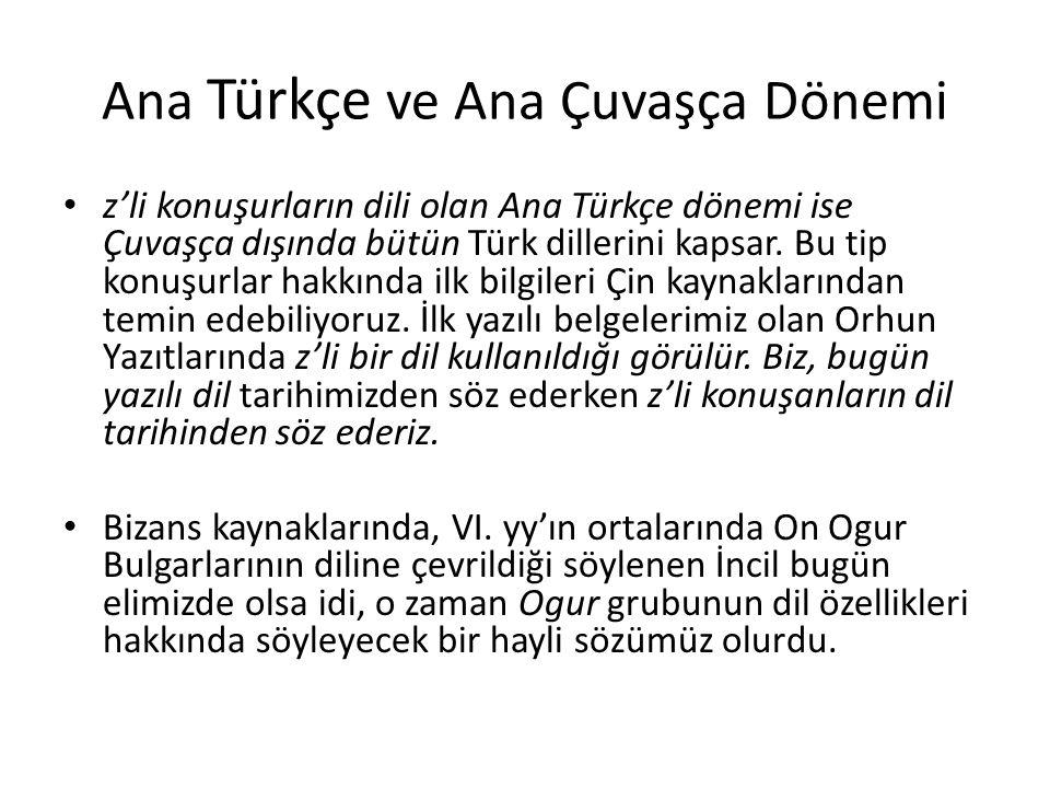 Ana Türkçe ve Ana Çuvaşça Dönemi z'li konuşurların dili olan Ana Türkçe dönemi ise Çuvaşça dışında bütün Türk dillerini kapsar. Bu tip konuşurlar hakk