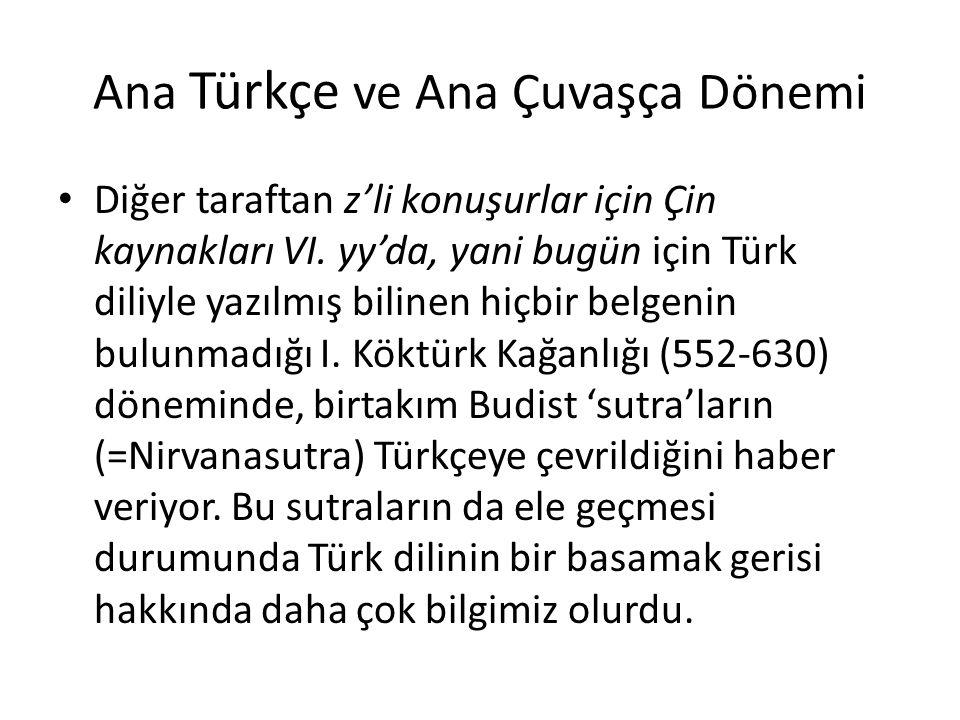 Ana Türkçe ve Ana Çuvaşça Dönemi Diğer taraftan z'li konuşurlar için Çin kaynakları VI. yy'da, yani bugün için Türk diliyle yazılmış bilinen hiçbir be