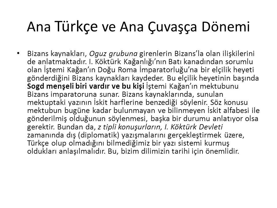 Ana Türkçe ve Ana Çuvaşça Dönemi Bizans kaynakları, Oguz grubuna girenlerin Bizans'la olan ilişkilerini de anlatmaktadır. I. Köktürk Kağanlığı'nın Bat
