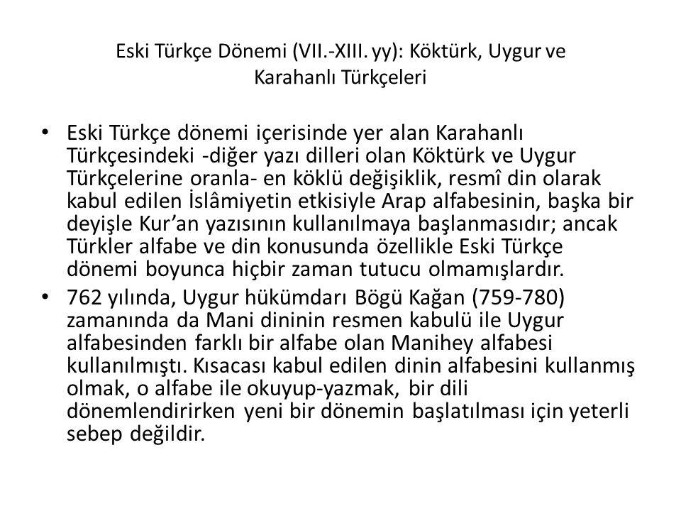 Eski Türkçe Dönemi (VII.-XIII. yy): Köktürk, Uygur ve Karahanlı Türkçeleri Eski Türkçe dönemi içerisinde yer alan Karahanlı Türkçesindeki -diğer yazı