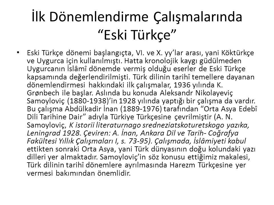 """İlk Dönemlendirme Çalışmalarında """"Eski Türkçe"""" Eski Türkçe dönemi başlangıçta, VI. ve X. yy'lar arası, yani Köktürkçe ve Uygurca için kullanılmıştı. H"""