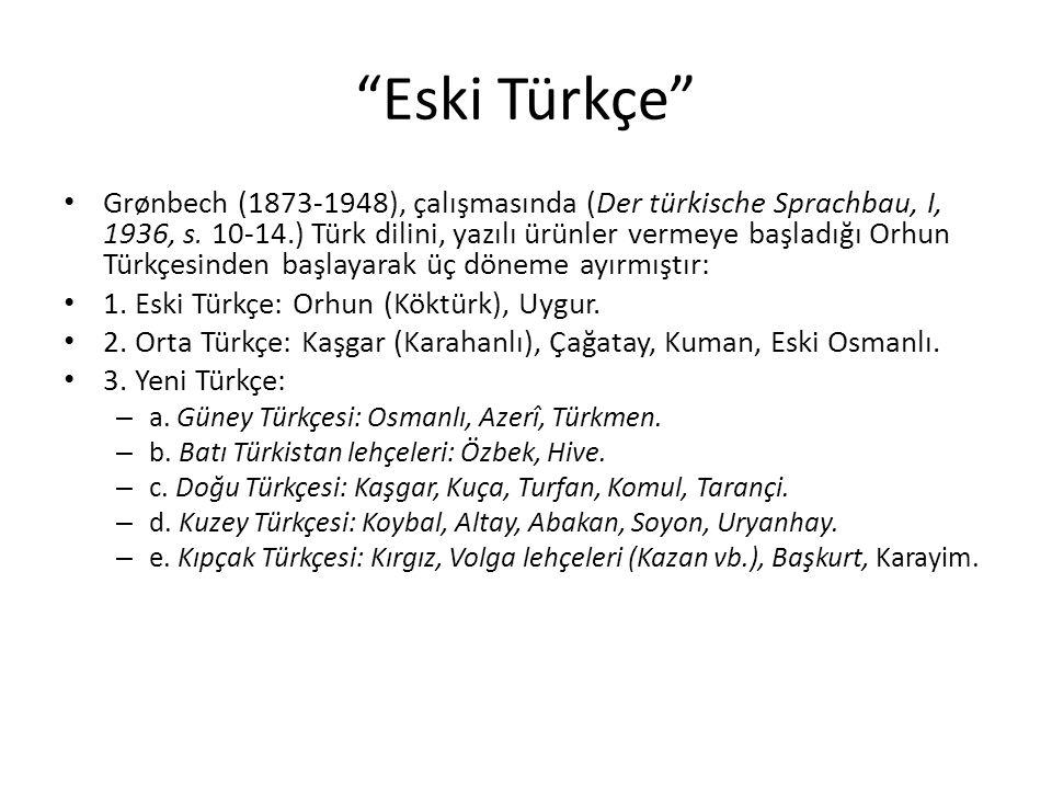 """""""Eski Türkçe"""" Grønbech (1873-1948), çalışmasında (Der türkische Sprachbau, I, 1936, s. 10-14.) Türk dilini, yazılı ürünler vermeye başladığı Orhun Tür"""