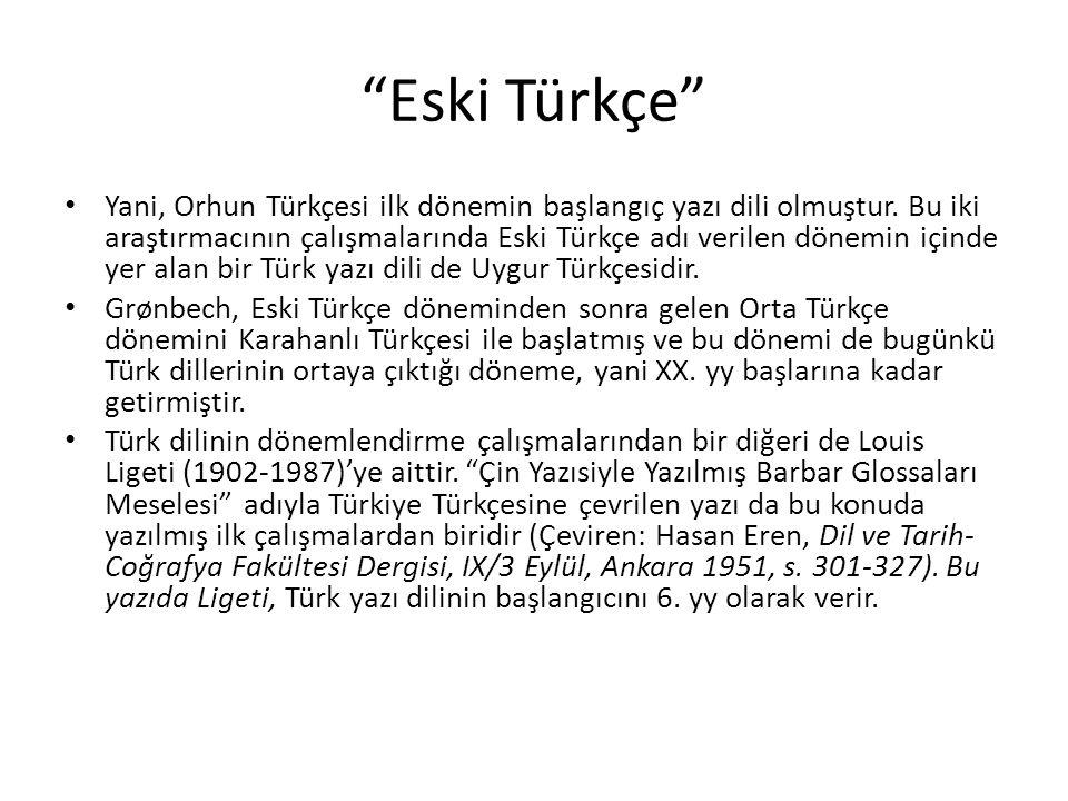 """""""Eski Türkçe"""" Yani, Orhun Türkçesi ilk dönemin başlangıç yazı dili olmuştur. Bu iki araştırmacının çalışmalarında Eski Türkçe adı verilen dönemin için"""