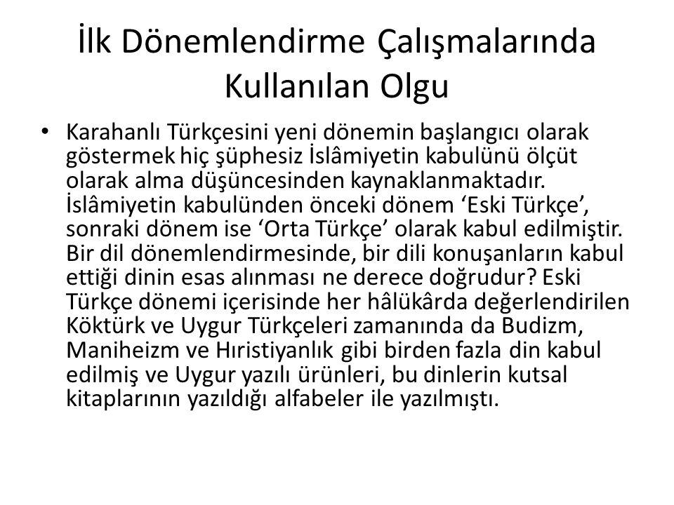 İlk Dönemlendirme Çalışmalarında Kullanılan Olgu Karahanlı Türkçesini yeni dönemin başlangıcı olarak göstermek hiç şüphesiz İslâmiyetin kabulünü ölçüt