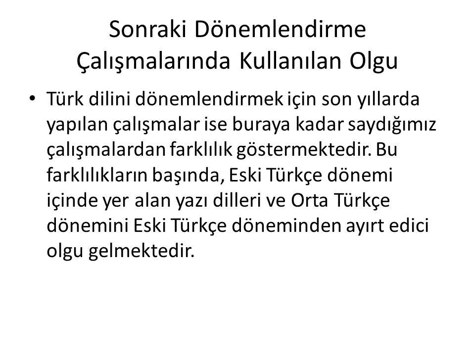 Sonraki Dönemlendirme Çalışmalarında Kullanılan Olgu Türk dilini dönemlendirmek için son yıllarda yapılan çalışmalar ise buraya kadar saydığımız çalış