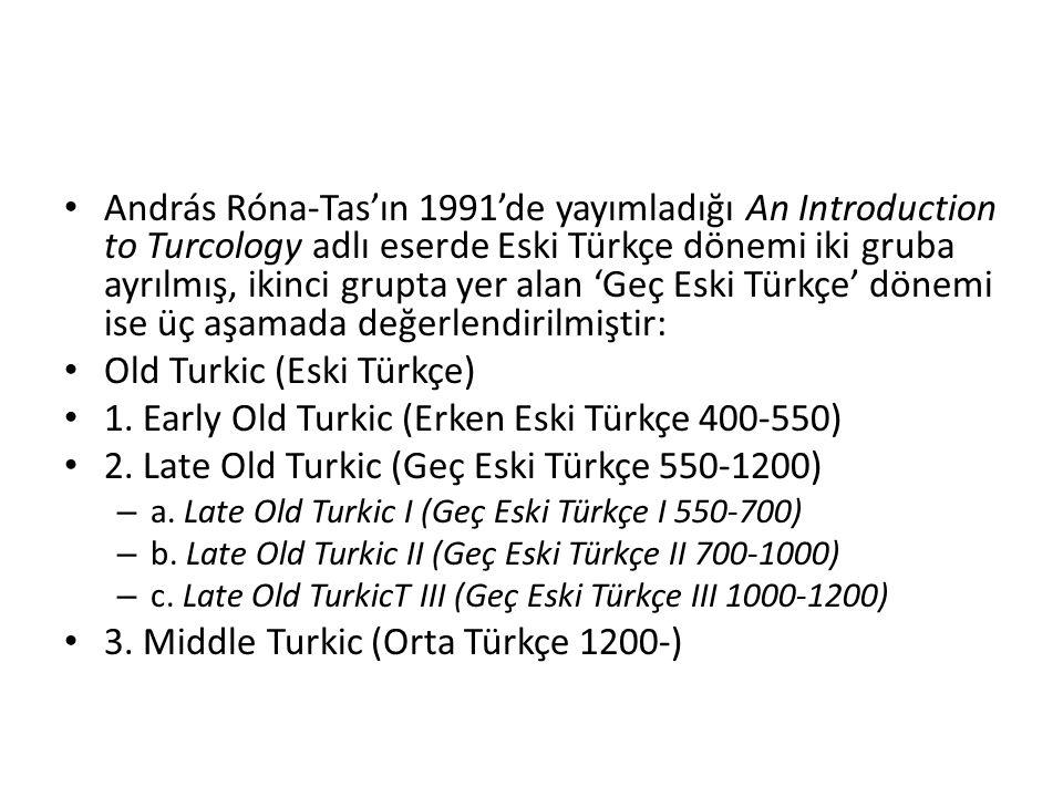 András Róna-Tas'ın 1991'de yayımladığı An Introduction to Turcology adlı eserde Eski Türkçe dönemi iki gruba ayrılmış, ikinci grupta yer alan 'Geç Esk
