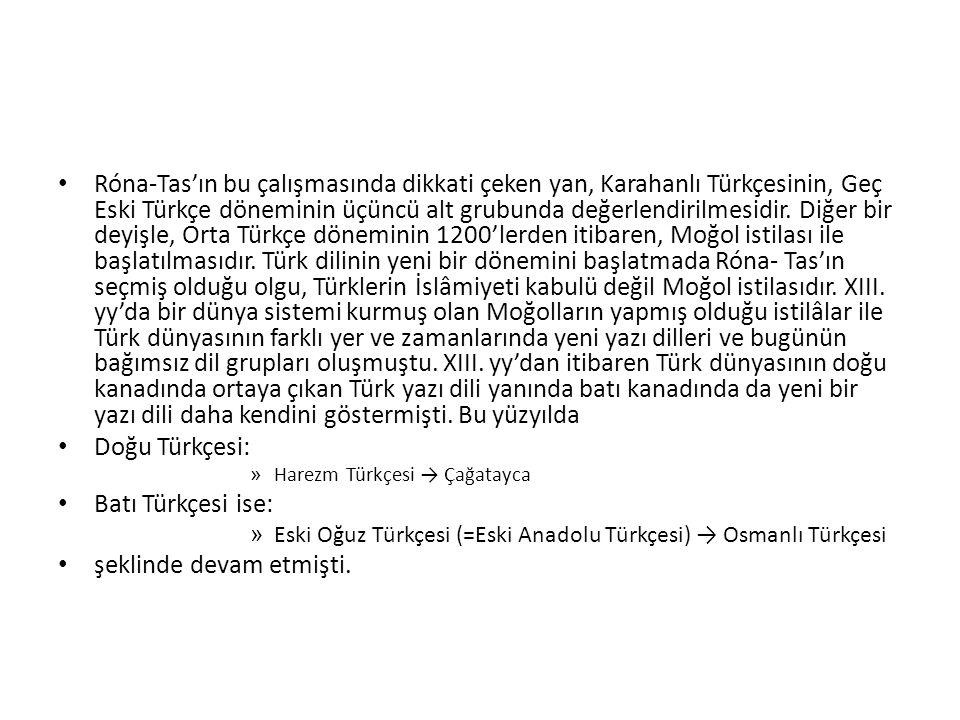 Róna-Tas'ın bu çalışmasında dikkati çeken yan, Karahanlı Türkçesinin, Geç Eski Türkçe döneminin üçüncü alt grubunda değerlendirilmesidir. Diğer bir de