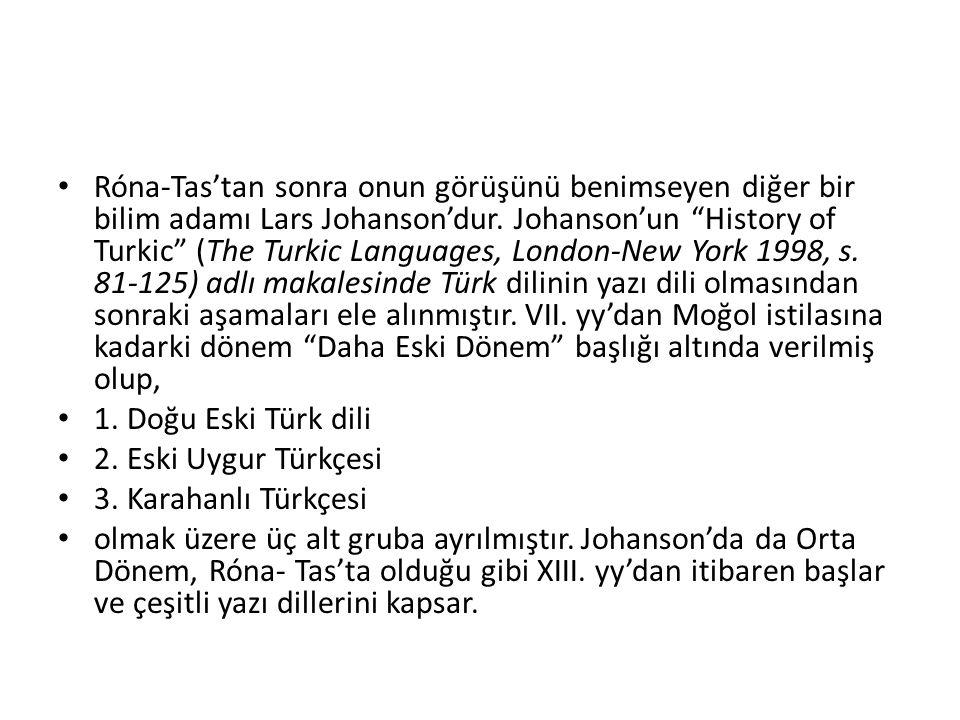 "Róna-Tas'tan sonra onun görüşünü benimseyen diğer bir bilim adamı Lars Johanson'dur. Johanson'un ""History of Turkic"" (The Turkic Languages, London-New"