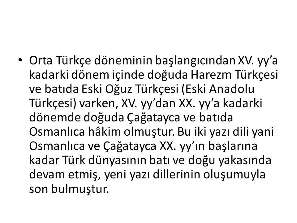 Orta Türkçe döneminin başlangıcından XV. yy'a kadarki dönem içinde doğuda Harezm Türkçesi ve batıda Eski Oğuz Türkçesi (Eski Anadolu Türkçesi) varken,