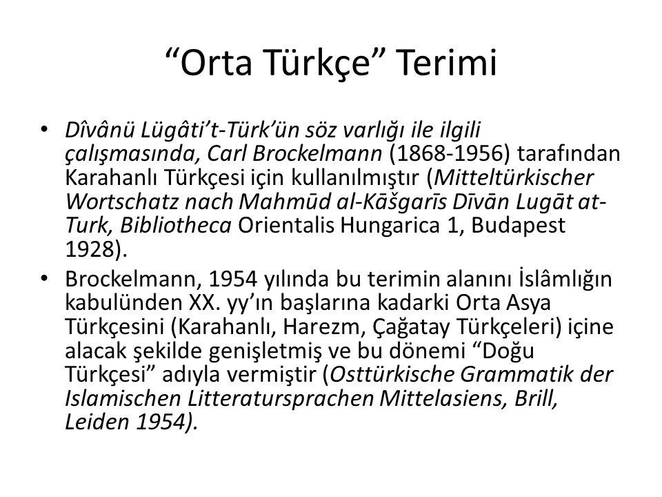 """""""Orta Türkçe"""" Terimi Dîvânü Lügâti't-Türk'ün söz varlığı ile ilgili çalışmasında, Carl Brockelmann (1868-1956) tarafından Karahanlı Türkçesi için kull"""
