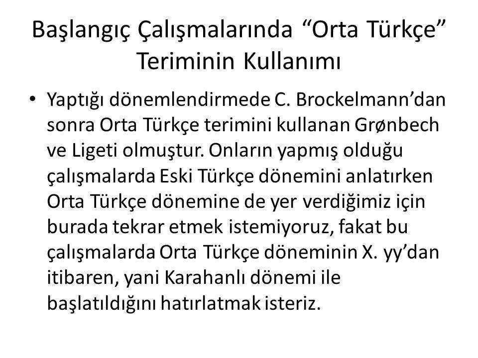 """Başlangıç Çalışmalarında """"Orta Türkçe"""" Teriminin Kullanımı Yaptığı dönemlendirmede C. Brockelmann'dan sonra Orta Türkçe terimini kullanan Grønbech ve"""