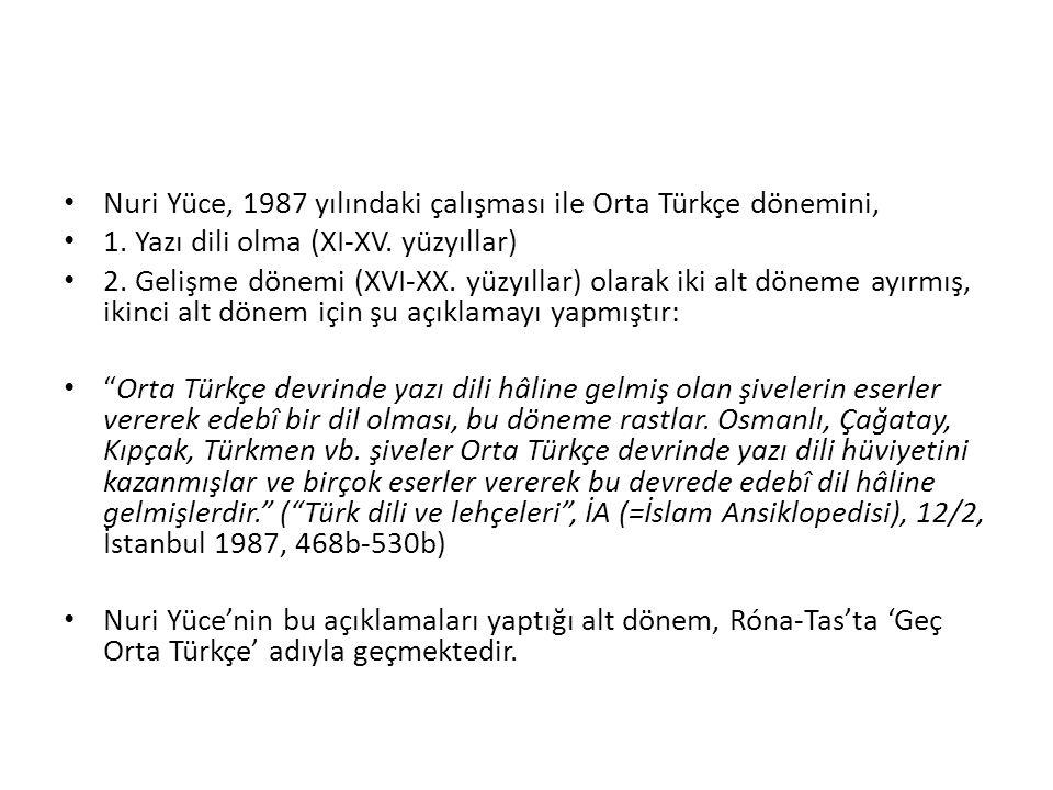 Nuri Yüce, 1987 yılındaki çalışması ile Orta Türkçe dönemini, 1. Yazı dili olma (XI-XV. yüzyıllar) 2. Gelişme dönemi (XVI-XX. yüzyıllar) olarak iki al