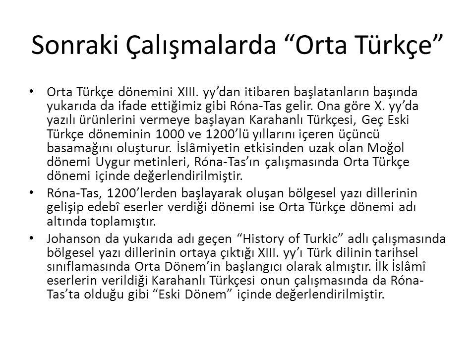 """Sonraki Çalışmalarda """"Orta Türkçe"""" Orta Türkçe dönemini XIII. yy'dan itibaren başlatanların başında yukarıda da ifade ettiğimiz gibi Róna-Tas gelir. O"""