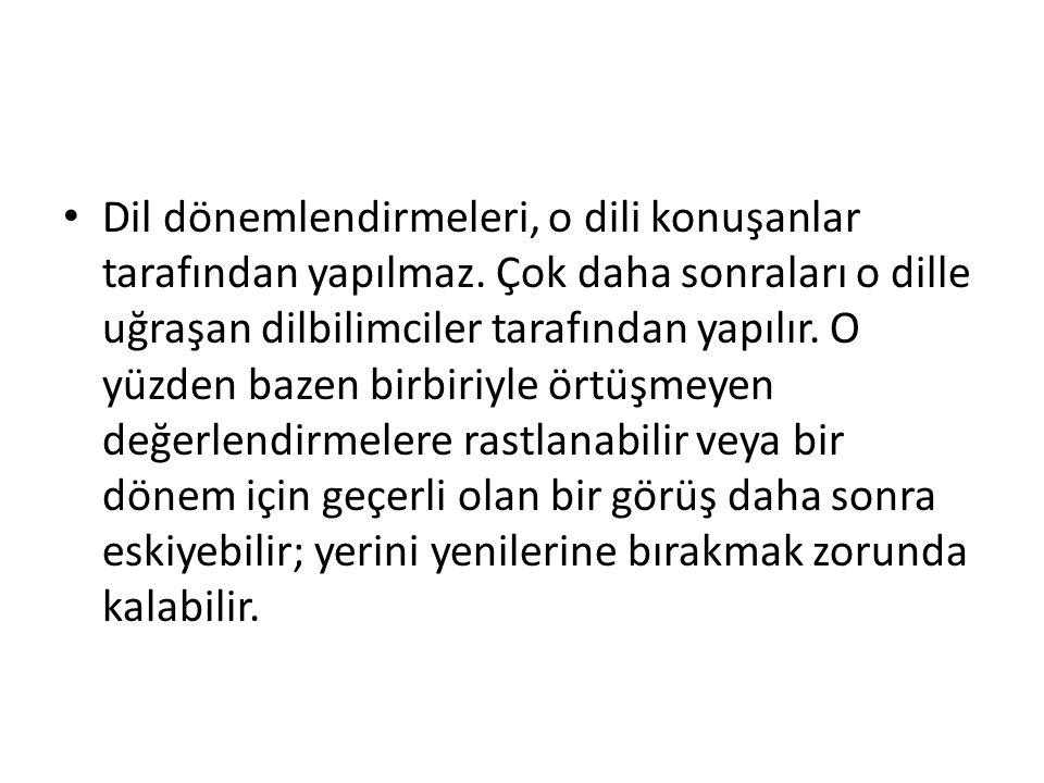 ORHUN (KÖKTÜRK) VE UYGUR TÜRKÇELERİNİN DE İÇİNDE BULUNDUĞU ESKİ TÜRKÇE DÖNEMİ VE SONRASI Türkologlar tarafından Türk dili, ilk yazılı ürünlerden başlayarak üç dönemde ele alınıp incelenmiştir.