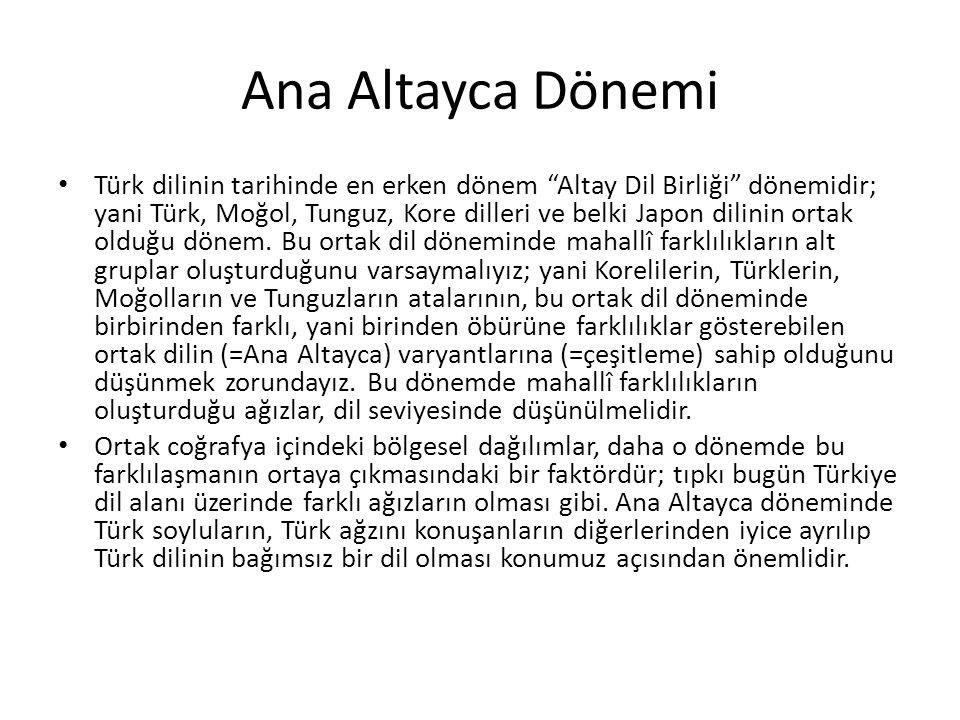 """Ana Altayca Dönemi Türk dilinin tarihinde en erken dönem """"Altay Dil Birliği"""" dönemidir; yani Türk, Moğol, Tunguz, Kore dilleri ve belki Japon dilinin"""