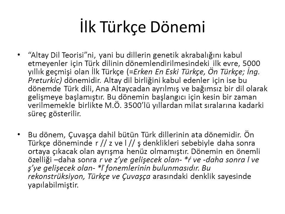 """İlk Türkçe Dönemi """"Altay Dil Teorisi""""ni, yani bu dillerin genetik akrabalığını kabul etmeyenler için Türk dilinin dönemlendirilmesindeki ilk evre, 500"""