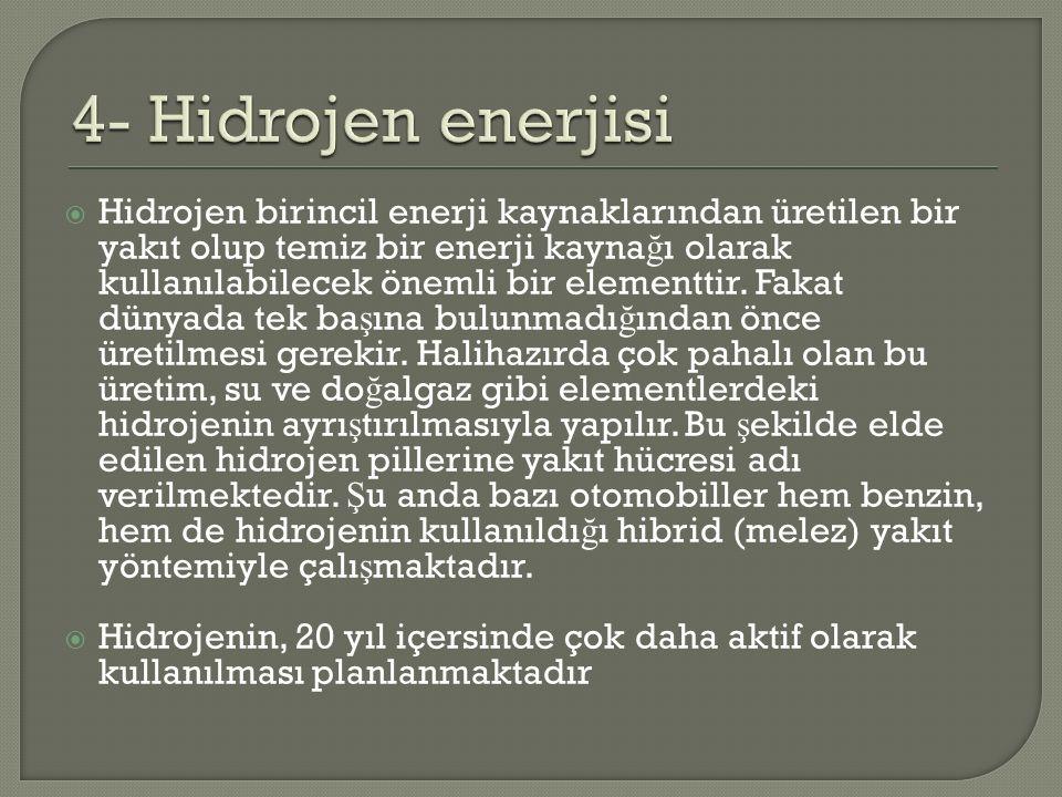  Hidrojen birincil enerji kaynaklarından üretilen bir yakıt olup temiz bir enerji kayna ğ ı olarak kullanılabilecek önemli bir elementtir. Fakat düny