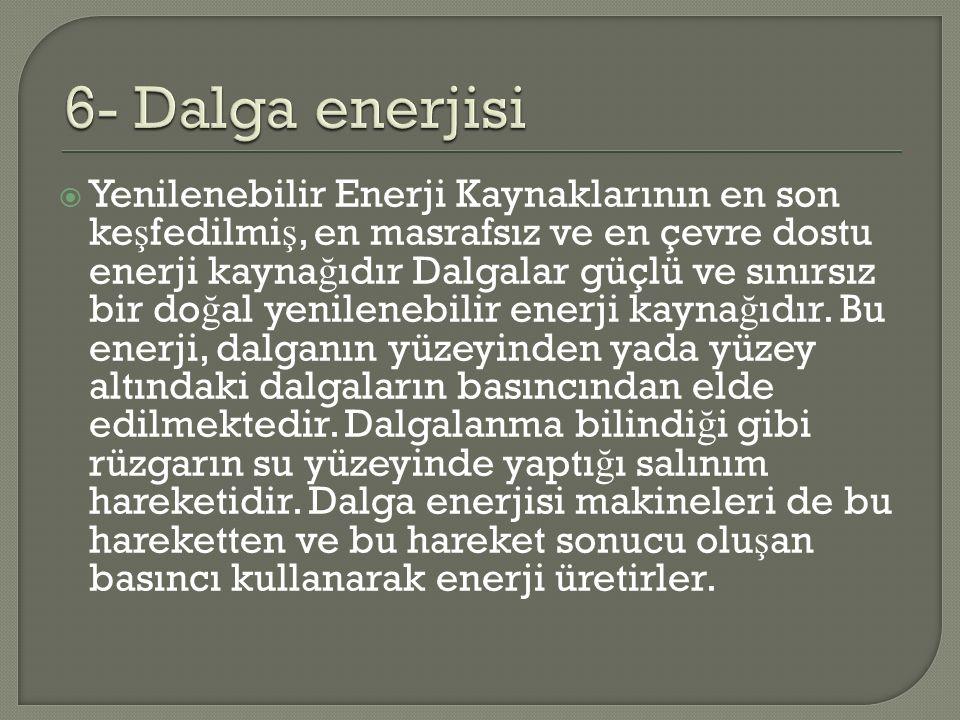  Yenilenebilir Enerji Kaynaklarının en son ke ş fedilmi ş, en masrafsız ve en çevre dostu enerji kayna ğ ıdır Dalgalar güçlü ve sınırsız bir do ğ al