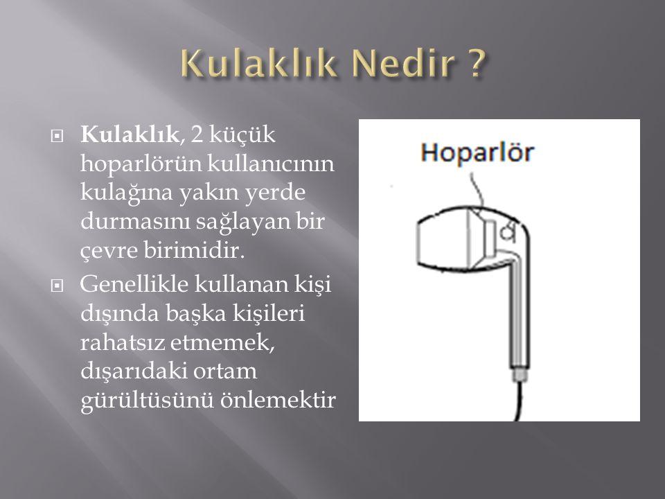  Kulaklık, 2 küçük hoparlörün kullanıcının kulağına yakın yerde durmasını sağlayan bir çevre birimidir.  Genellikle kullanan kişi dışında başka kişi