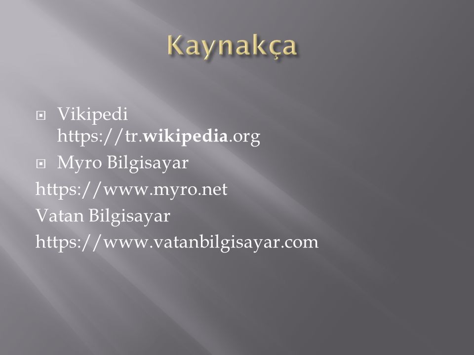  Vikipedi https://tr. wikipedia.org  Myro Bilgisayar https://www.myro.net Vatan Bilgisayar https://www.vatanbilgisayar.com