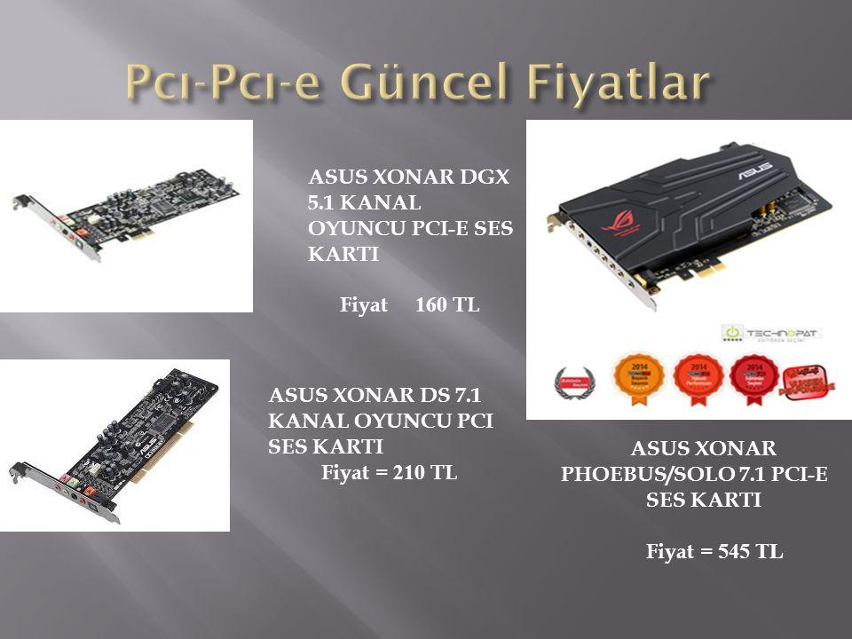 ASUS XONAR DGX 5.1 KANAL OYUNCU PCI-E SES KARTI Fiyat 160 TL ASUS XONAR DS 7.1 KANAL OYUNCU PCI SES KARTI Fiyat = 210 TL ASUS XONAR PHOEBUS/SOLO 7.1 P