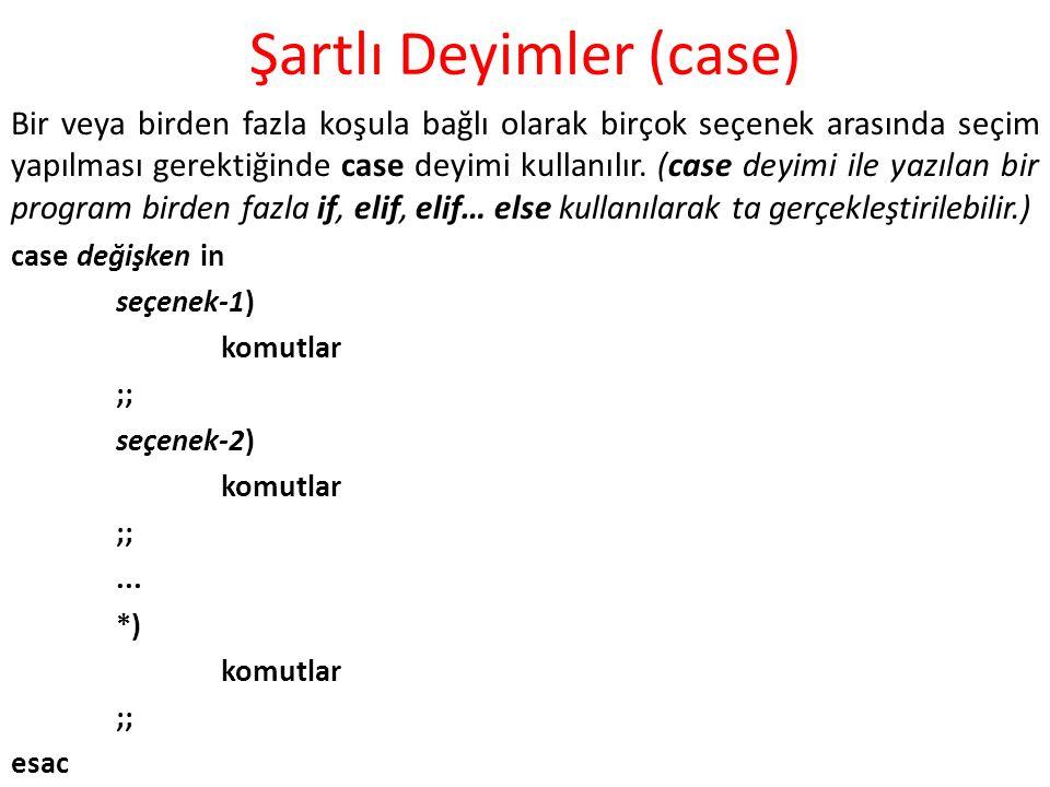 Şartlı Deyimler (case) Bir veya birden fazla koşula bağlı olarak birçok seçenek arasında seçim yapılması gerektiğinde case deyimi kullanılır.