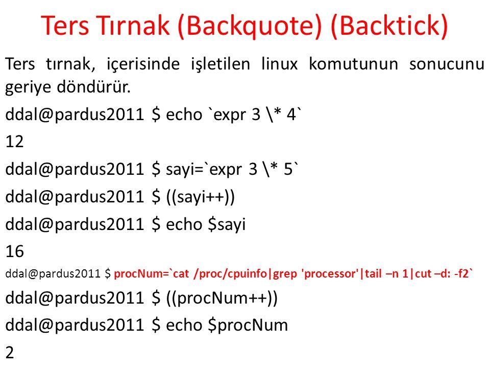 Ters Tırnak (Backquote) (Backtick) Ters tırnak, içerisinde işletilen linux komutunun sonucunu geriye döndürür.