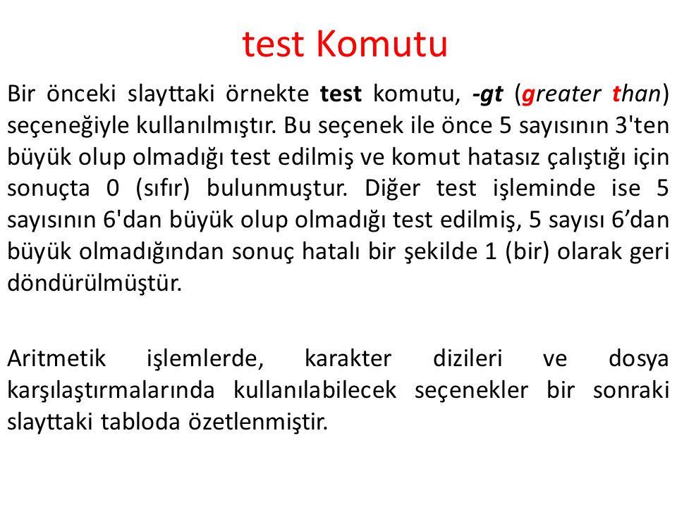 test Komutu Bir önceki slayttaki örnekte test komutu, -gt (greater than) seçeneğiyle kullanılmıştır.