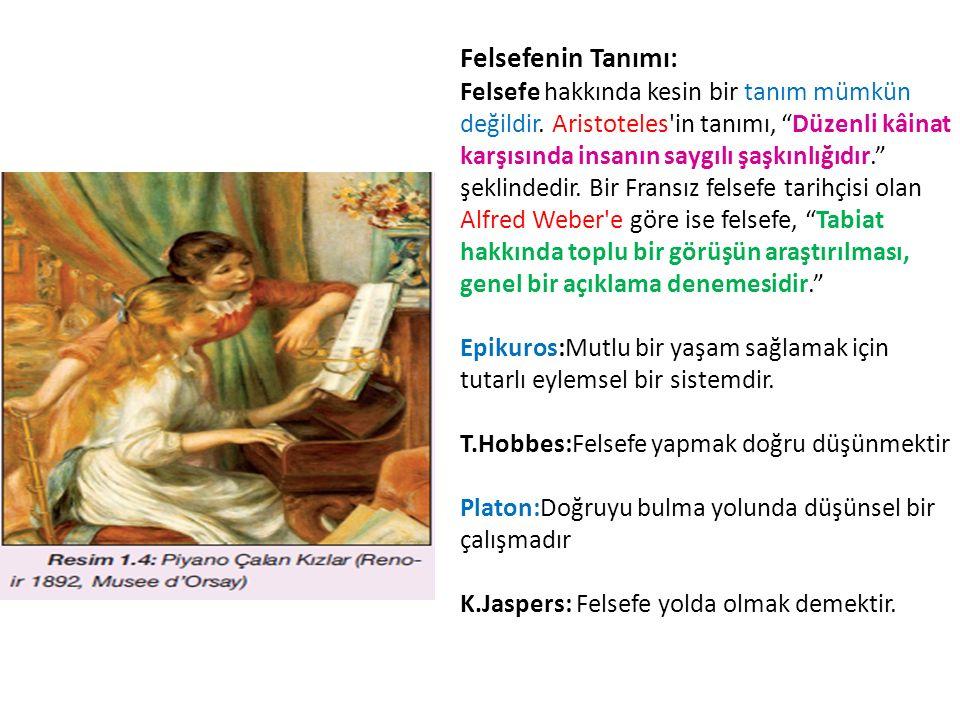 """Felsefenin Tanımı: Felsefe hakkında kesin bir tanım mümkün değildir. Aristoteles'in tanımı, """"Düzenli kâinat karşısında insanın saygılı şaşkınlığıdır."""""""