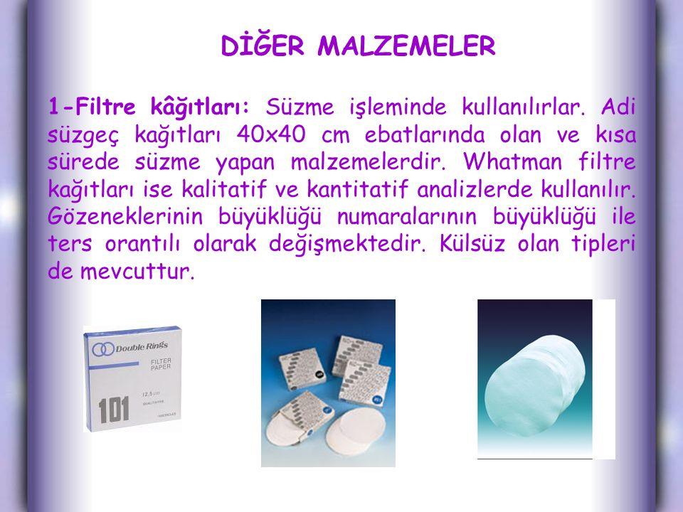 DİĞER MALZEMELER 1-Filtre kâğıtları: Süzme işleminde kullanılırlar.