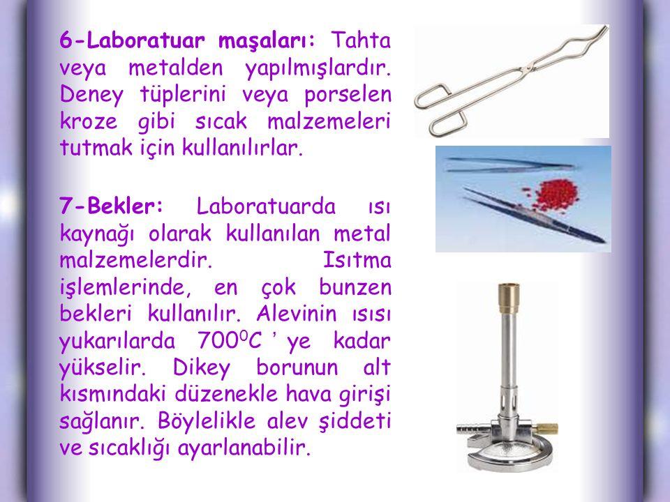 6-Laboratuar maşaları: Tahta veya metalden yapılmışlardır.