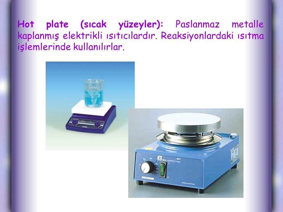 Hot plate (sıcak yüzeyler): Paslanmaz metalle kaplanmış elektrikli ısıtıcılardır.