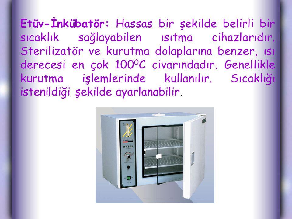 Etüv-İnkübatör: Hassas bir şekilde belirli bir sıcaklık sağlayabilen ısıtma cihazlarıdır.