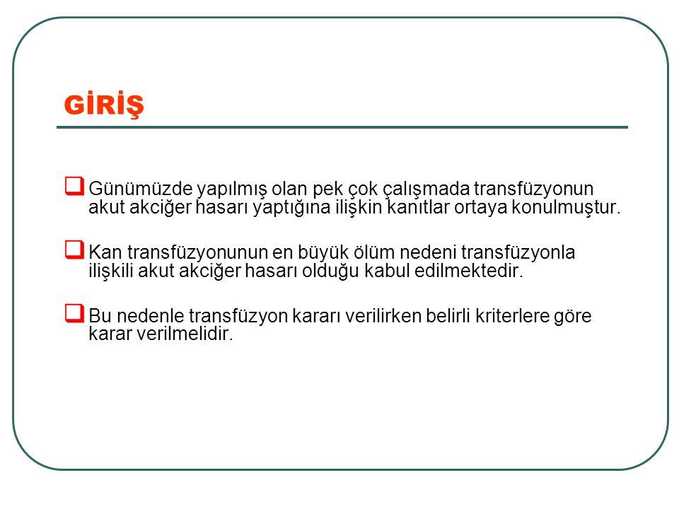 GİRİŞ  Günümüzde yapılmış olan pek çok çalışmada transfüzyonun akut akciğer hasarı yaptığına ilişkin kanıtlar ortaya konulmuştur.  Kan transfüzyonun