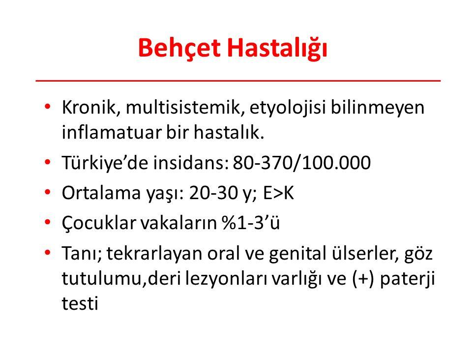 Behçet Hastalığı Kronik, multisistemik, etyolojisi bilinmeyen inflamatuar bir hastalık. Türkiye'de insidans: 80-370/100.000 Ortalama yaşı: 20-30 y; E>
