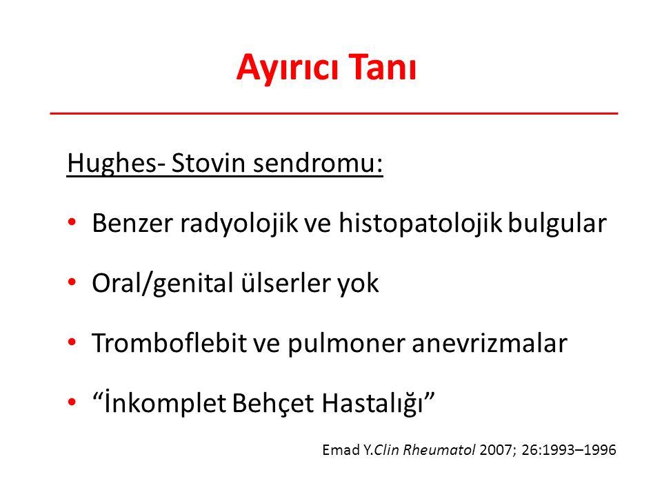 Ayırıcı Tanı Hughes- Stovin sendromu: Benzer radyolojik ve histopatolojik bulgular Oral/genital ülserler yok Tromboflebit ve pulmoner anevrizmalar İnkomplet Behçet Hastalığı Emad Y.Clin Rheumatol 2007; 26:1993–1996