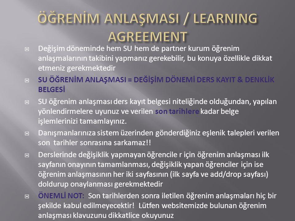  Değişim döneminde hem SU hem de partner kurum öğrenim anlaşmalarının takibini yapmanız gerekebilir, bu konuya özellikle dikkat etmeniz gerekmektedir