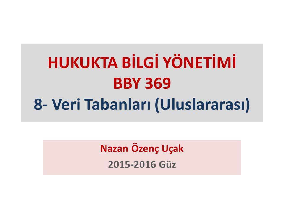 HUKUKTA BİLGİ YÖNETİMİ BBY 369 8- Veri Tabanları (Uluslararası) Nazan Özenç Uçak 2015-2016 Güz