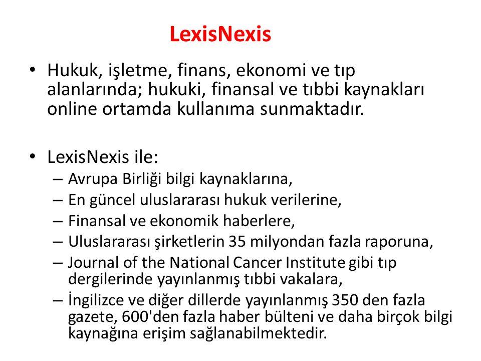 LexisNexis Hukuk, işletme, finans, ekonomi ve tıp alanlarında; hukuki, finansal ve tıbbi kaynakları online ortamda kullanıma sunmaktadır.