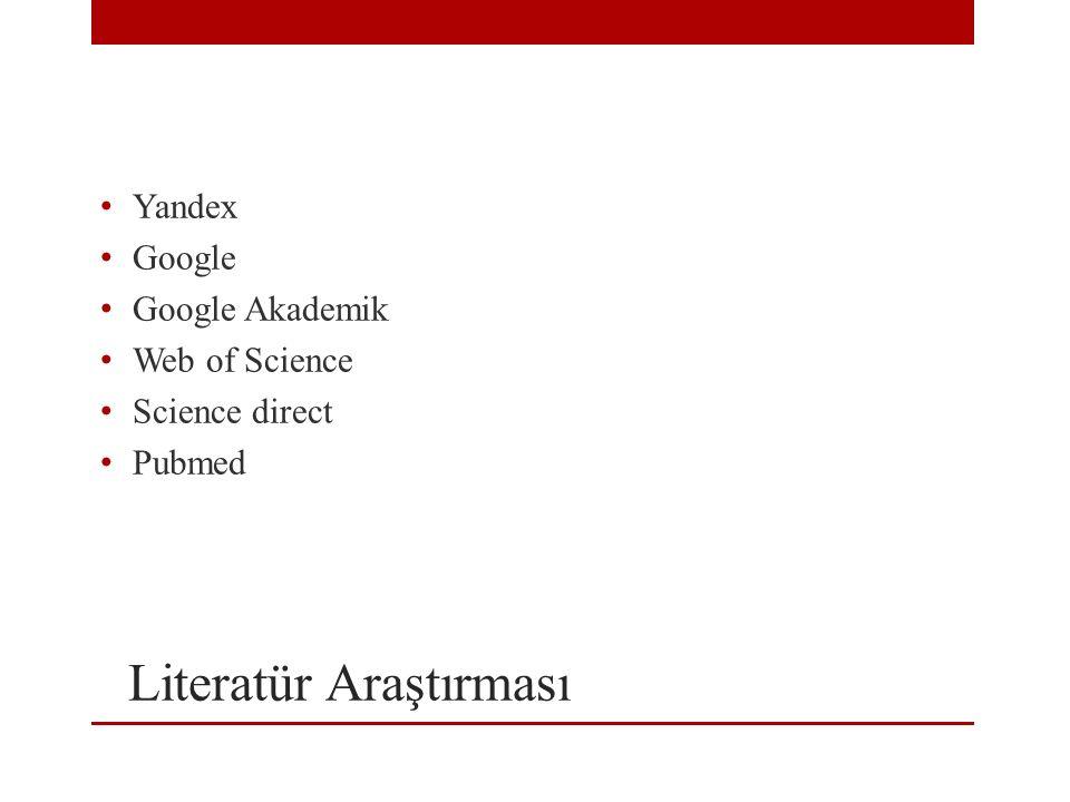 Literatür Araştırması Yandex Google Google Akademik Web of Science Science direct Pubmed