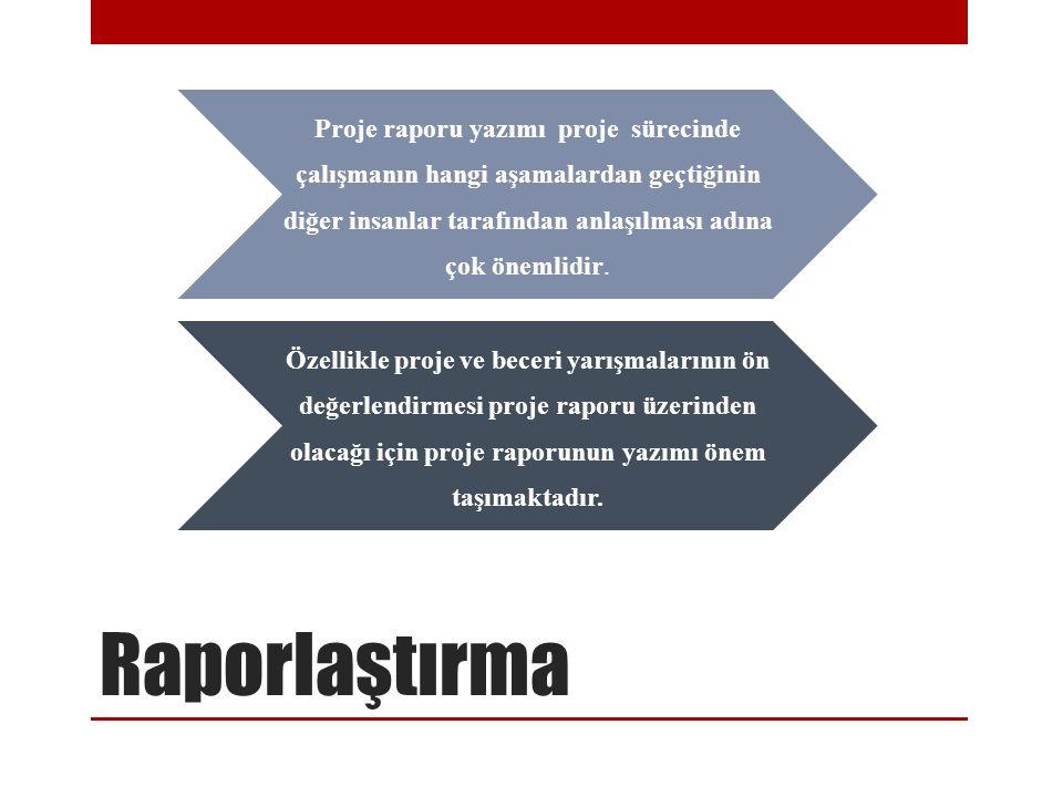 Raporlaştırma Proje raporu yazımı proje sürecinde çalışmanın hangi aşamalardan geçtiğinin diğer insanlar tarafından anlaşılması adına çok önemlidir. Ö