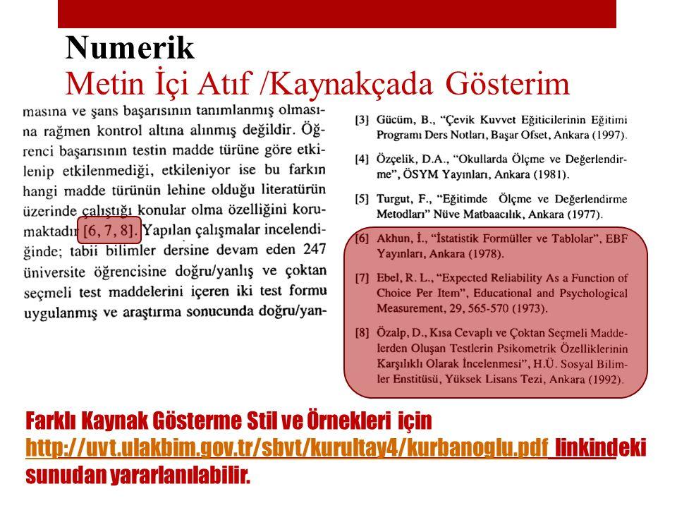 Numerik Metin İçi Atıf /Kaynakçada Gösterim Farklı Kaynak Gösterme Stil ve Örnekleri için http://uvt.ulakbim.gov.tr/sbvt/kurultay4/kurbanoglu.pdf link