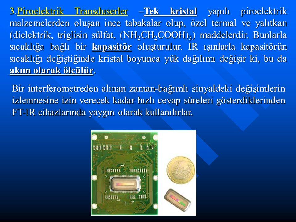 3.Piroelektrik Transduserler –Tek kristal yapılı piroelektrik malzemelerden oluşan ince tabakalar olup, özel termal ve yalıtkan (dielektrik, triglisin