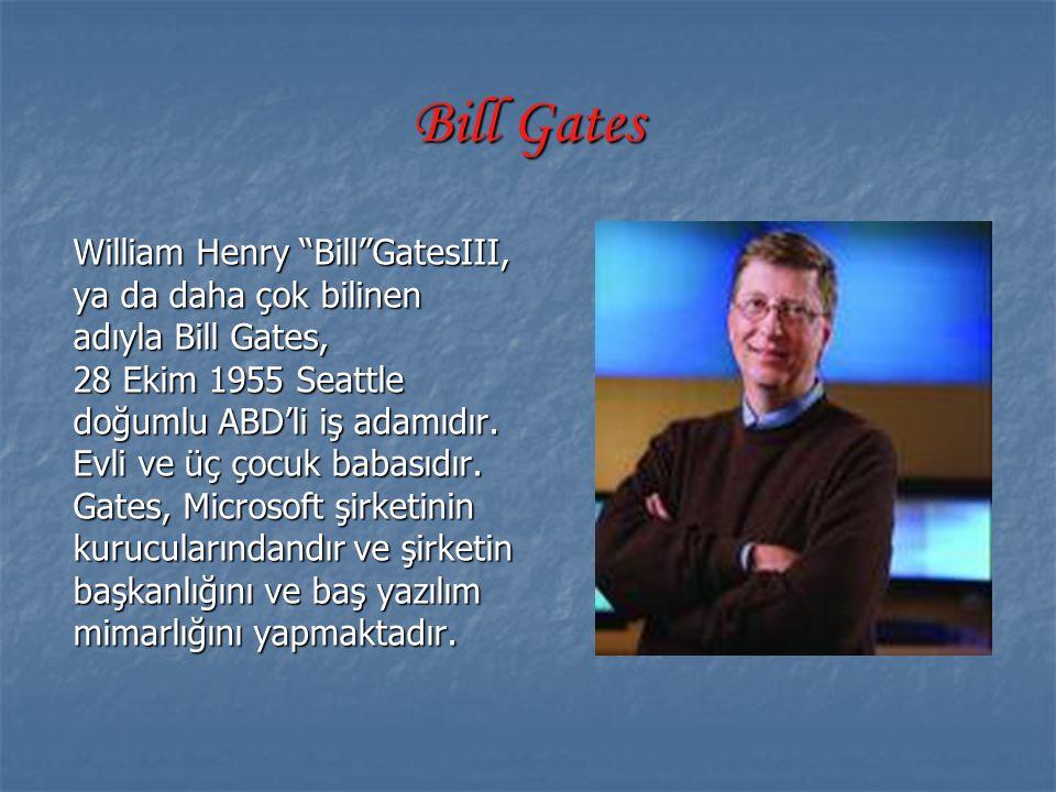 """Bill Gates William Henry """"Bill""""GatesIII, ya da daha çok bilinen adıyla Bill Gates, 28 Ekim 1955 Seattle doğumlu ABD'li iş adamıdır. Evli ve üç çocuk b"""