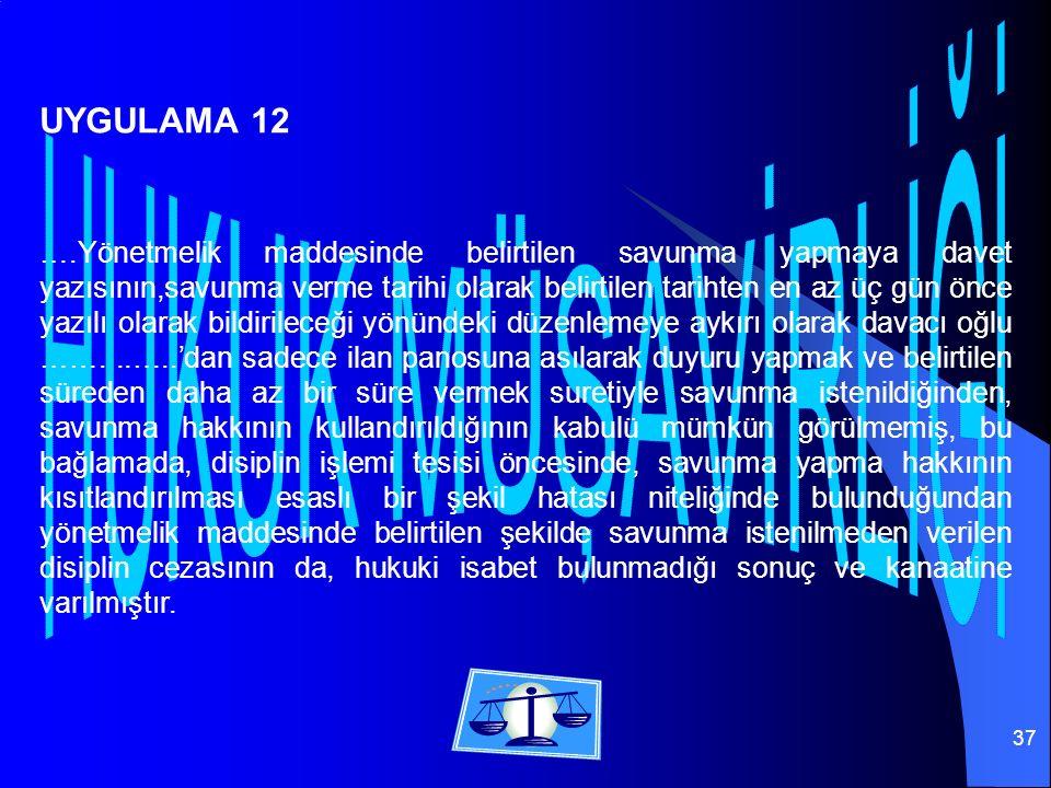 37 ….Yönetmelik maddesinde belirtilen savunma yapmaya davet yazısının,savunma verme tarihi olarak belirtilen tarihten en az üç gün önce yazılı olarak bildirileceği yönündeki düzenlemeye aykırı olarak davacı oğlu ……...…..'dan sadece ilan panosuna asılarak duyuru yapmak ve belirtilen süreden daha az bir süre vermek suretiyle savunma istenildiğinden, savunma hakkının kullandırıldığının kabulü mümkün görülmemiş, bu bağlamada, disiplin işlemi tesisi öncesinde, savunma yapma hakkının kısıtlandırılması esaslı bir şekil hatası niteliğinde bulunduğundan yönetmelik maddesinde belirtilen şekilde savunma istenilmeden verilen disiplin cezasının da, hukuki isabet bulunmadığı sonuç ve kanaatine varılmıştır.
