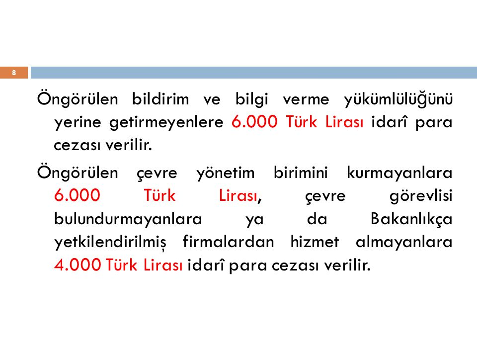 8 Öngörülen bildirim ve bilgi verme yükümlülü ğ ünü yerine getirmeyenlere 6.000 Türk Lirası idarî para cezası verilir.