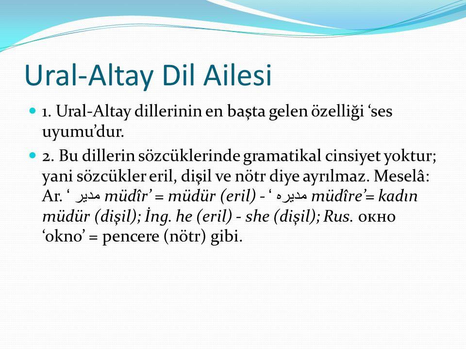 Ural-Altay Dil Ailesi 1. Ural-Altay dillerinin en başta gelen özelliği 'ses uyumu'dur. 2. Bu dillerin sözcüklerinde gramatikal cinsiyet yoktur; yani s