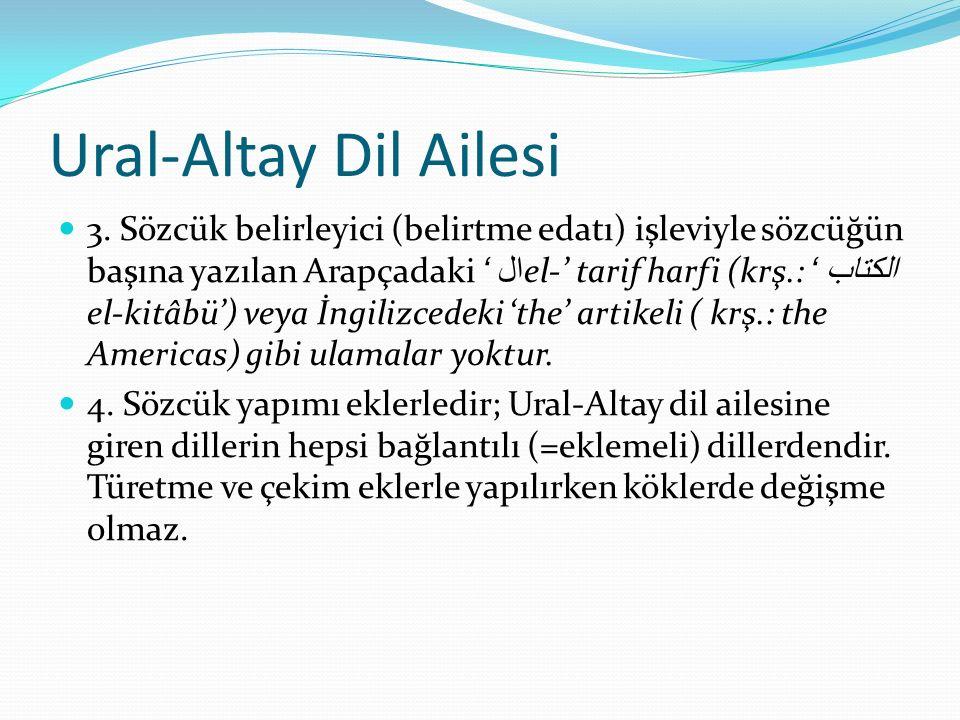 Ural-Altay Dil Ailesi 3. Sözcük belirleyici (belirtme edatı) işleviyle sözcüğün başına yazılan Arapçadaki ال 'el-' tarif harfi (krş.: الكتاب ' el-kitâ