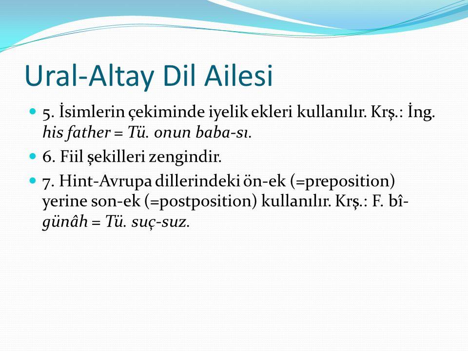 Ural-Altay Dil Ailesi 5. İsimlerin çekiminde iyelik ekleri kullanılır. Krş.: İng. his father = Tü. onun baba-sı. 6. Fiil şekilleri zengindir. 7. Hint-
